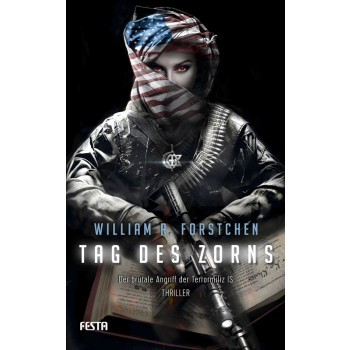 Tag des Zorns - Der brutale Angriff der Terrormilz IS William R. Fortchen