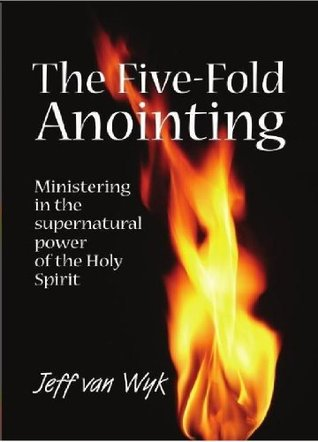 The Five-Fold Anointing  by  Jeff van Wyk