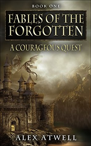 A Courageous Quest (Fables Of The Forgotten, Book One)  by  Alex Atwell