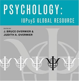 Psychology: IUPsyS Global Resource: 2004 J. Bruce Overmier