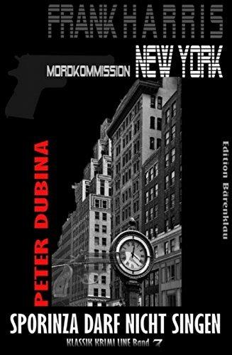 Sporinza darf nicht singen (Frank Harris, Mordkommission New York, Band 7): Cassiopeiapress Thriller/ Edition Bärenklau Peter Dubina