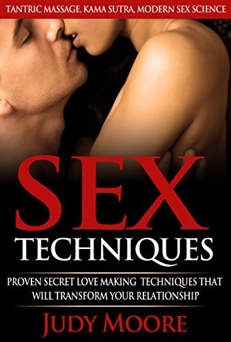 Sex Position: Proven Secret Love Making Techniques That Will Transform Your Relationship: Tantric Massage, Kama Sutra, Modern Sex Science Judy Moore
