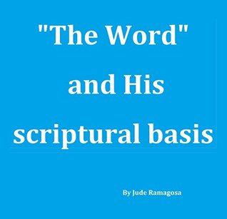The Word and His scriptural basis  by  Jude Ramagosa