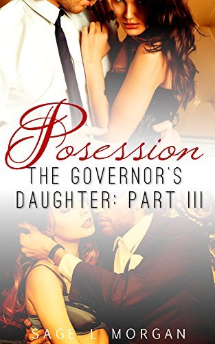 Possession (The Governors Daughter, #3)  by  Sage L. Morgan