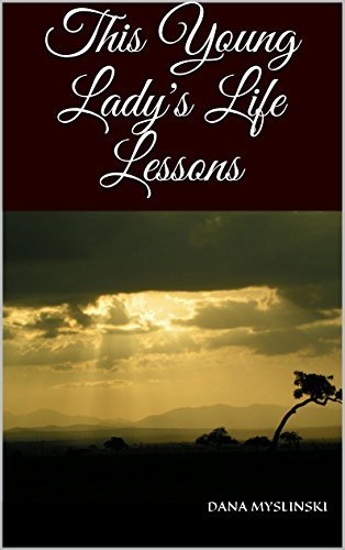 This Young Ladys Life Lessons  by  Dana Myslinski