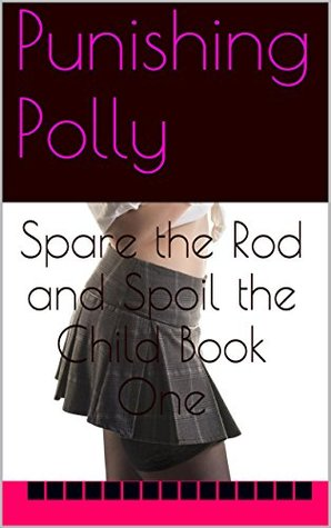 Punishing Polly (Spare the Rod and Spoil the Child #1) Gracey Lacewood