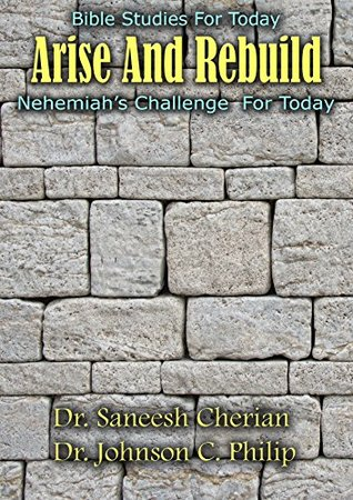 Arise And Rebuild: The Book Of Nehemiah Speaks To Us Today  by  Dr. Johnson C. Philip