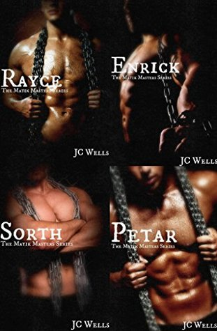 The Matik Masters Series (Complete Collection): Rayce, Enrick, Sorth, and Petar  by  J.C. Wells