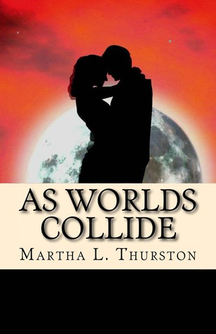 As Worlds Collide Martha L. Thurston