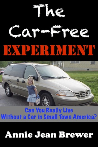 The Car Free Experiment  by  Annie Jean Brewer