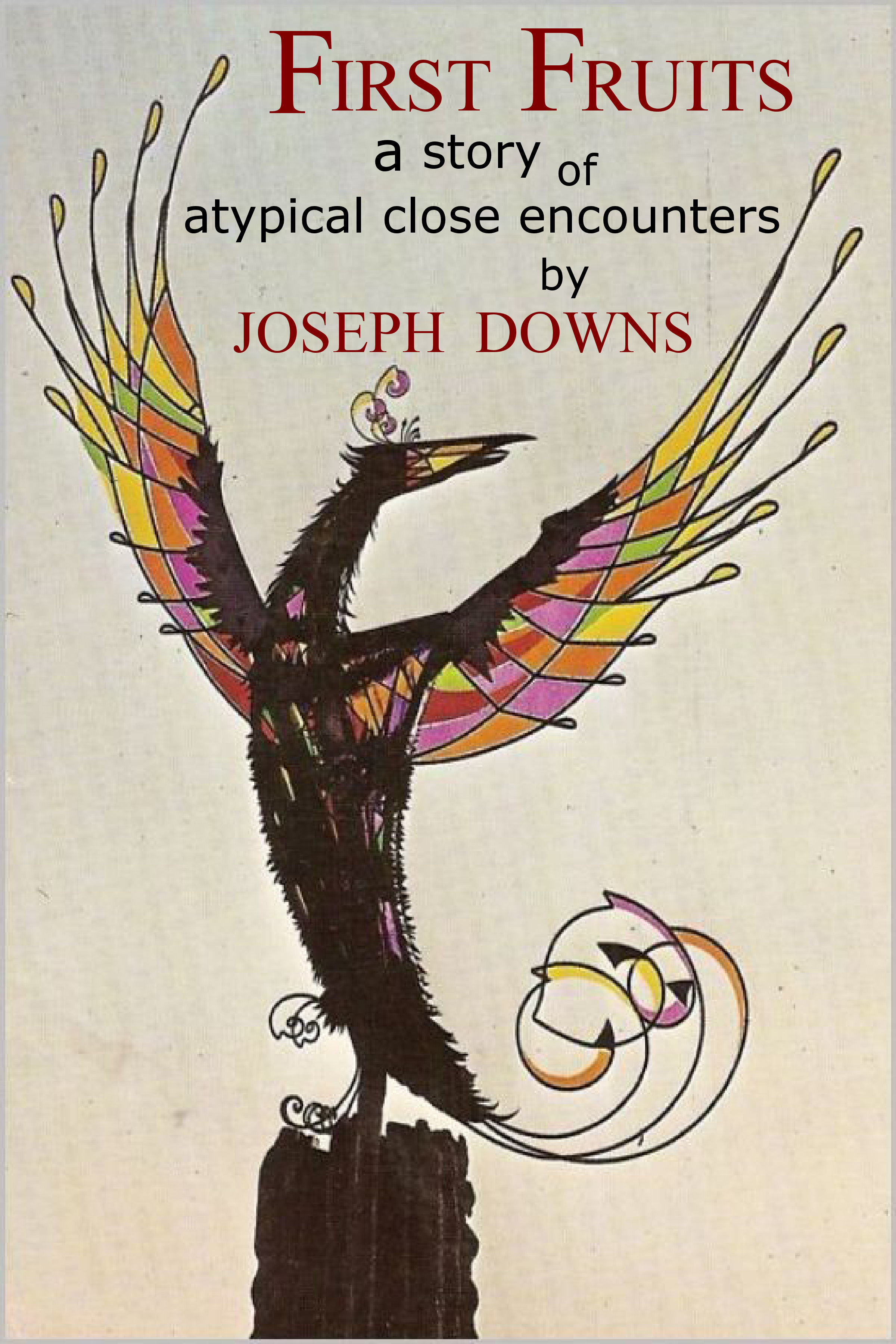 First Fruits: A Story Of Atypical Close Encounters Joseph Downs