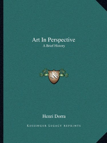 Art In Perspective: A Brief History  by  Henri Dorra