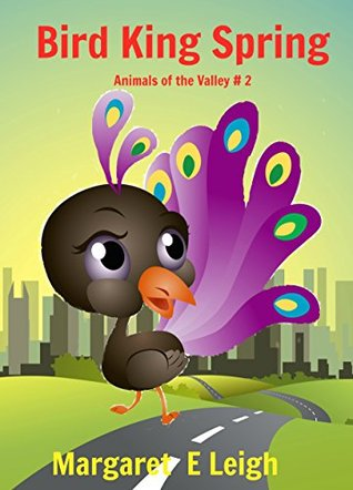 Bird King Spring: Animals of the Valley # 2  by  Margaret Eleanor Leigh