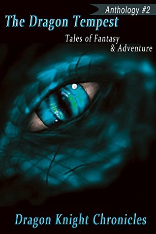 The Dragon Tempest: Tales of Fantasy & Adventure (DKC Contest Anthology Book 2)  by  K.J. Hawkins