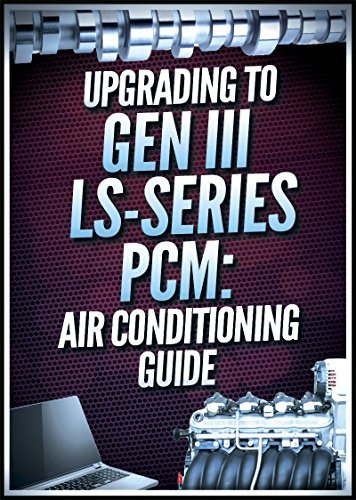 Upgrading to Gen III LS-Series PCM: Air Conditioning Guide  by  Mike Noonan