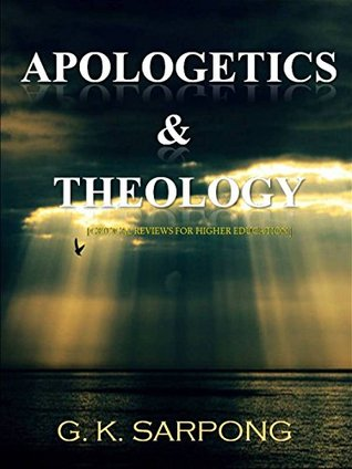 Apologetics and Theology  by  G. K. Sarpong