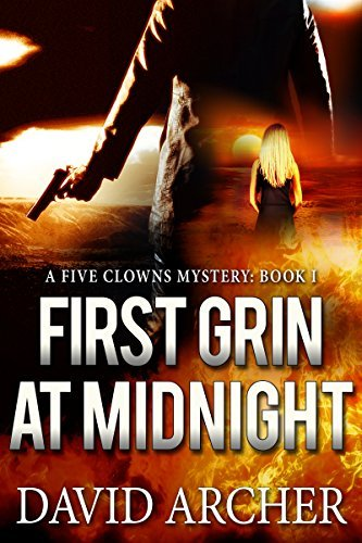 Mystery: First Grin At Midnight - A Mystery and Suspense Novel (The Five Clowns Series, Mystery, Thriller, Suspense Book 1)  by  David Archer
