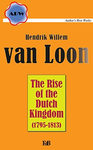 The Rise of the Dutch Kingdom (Annotated) (ABW. Authors Best Works. H. Willem van Loon Book 1) Hendrik Willem van Loon