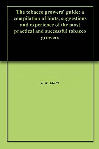 The tobacco growers guide: a compilation of hints, suggestions and experience of the most practical and successful tobacco growers f. w. coon
