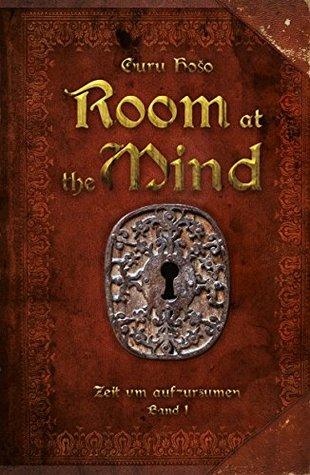 Room at the Mind: Zeit um aufzuräumen! Festgefahrene Werte, Denkmuster und negative Gedanken überdenken und neue Impulse für spirituelles Wachstum, innere ... Glückseligkeit zulassen.  by  Guru Hošo