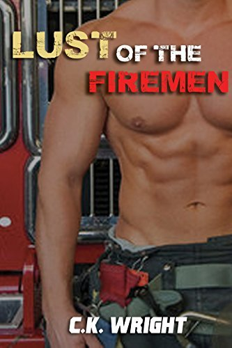 EROTICA: Lust of the Firemen (Fireman Erotica): Fiery Passion with Firefighter Romance (Firefighter Romance Series Book 1) C.K. Wright