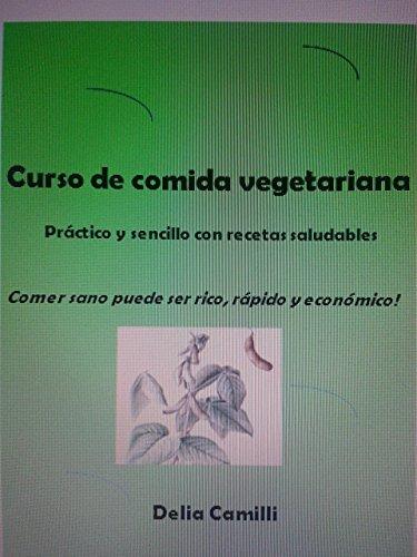 CURSO DE COMIDA VEGETARIANA: práctico y sencillo con recetas saludables Delia Camilli