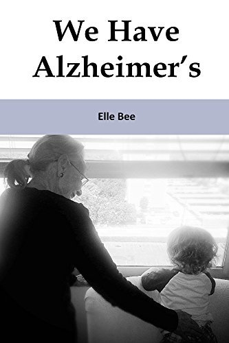 We Have Alzheimers: The Lonely Road.  by  Elle Bee