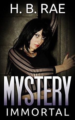 Mystery: Immortal Mystery  by  H. B. Rae