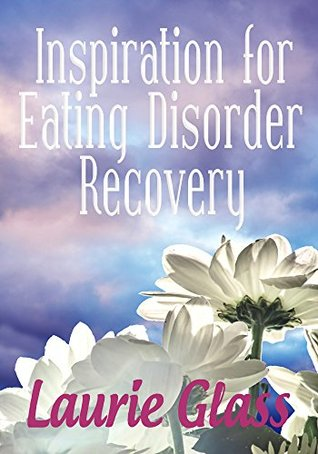 Inspiration for Eating Disorder Recovery Laurie Glass