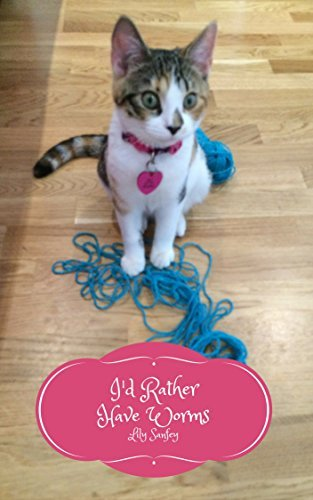 Id Rather Have Worms: Musings of a Cat #8  by  Lily Sanfey