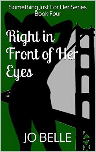 Right in Front of Her Eyes (Something Just For Her Series Book Four)  by  Jo Belle