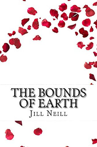 The Bounds of Earth  by  Jill Neill