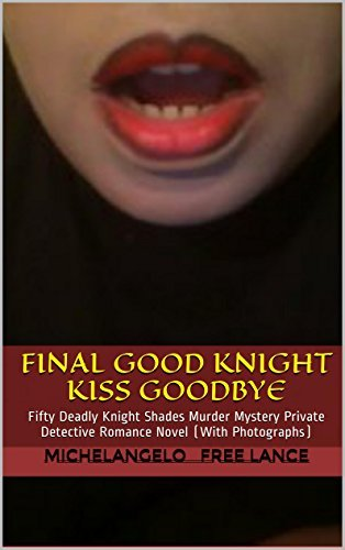 Final Good Knight Kiss Goodbye Sex Scandal: Fifty Deadly Knight Shades Murder Mystery Cinderella Sleeping Beauty Fairy Tale - Private Detective Romance Novel  by  Michelangelo Free Lance