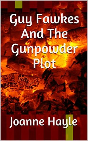 Guy Fawkes And The Gunpowder Plot Joanne Hayle