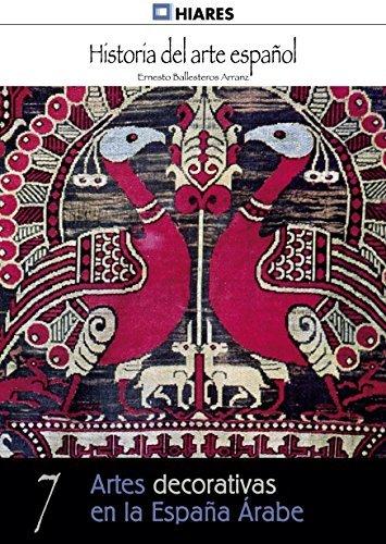 Artes decorativas en la España Árabe (Historia del Arte Español nº 7) Ernesto Ballesteros Arranz