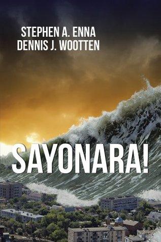 SAYONARA!  by  Stephen A. Enna
