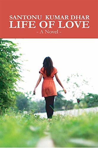 Life Of Love: A Novel  by  Santonu Dhar