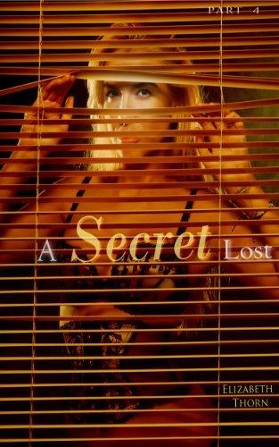 A Secret Lost Part 4  by  Elizabeth Thorn