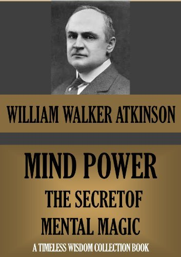 Mind‑Power: The Secret of Mental Magic  by  William W. Atkinson