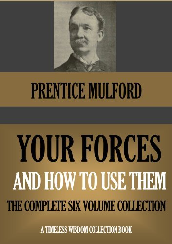 YOUR FORCES AND HOW TO USE THEM The Complete Six Volume Collection (Timeless Wisdom Collection Book 180)  by  Prentice Mulford