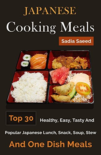 Japanese Recipes: Top 30 Healthy, Easy, Tasty And Popular Japanese Lunch, Snack, Soup, Stew And One Dish Meals Sadia Saeed