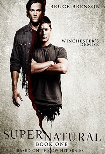 Supernatural: Winchesters demise (Supernaturals Book 1)  by  Bruce Brenson