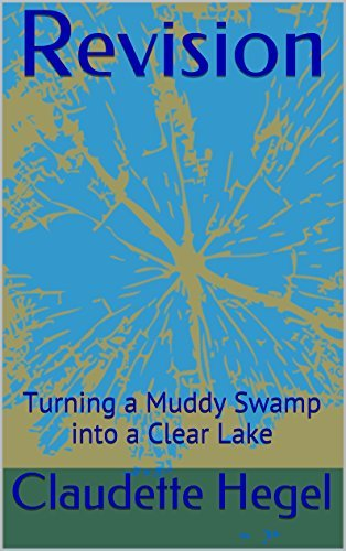 Revision: Turning a Muddy Swamp into a Clear Lake  by  Claudette Hegel