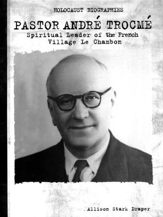 Pastor Andre Trocme: Spiritual Leader Le Chambon  by  Allison Stark Draper