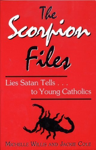 The Scorpion Files: Lies Satan Tells-- To Young Catholics M. V Willis