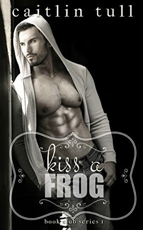 Kiss a Frog (The Book Club Series 1)  by  Caitlin Tull