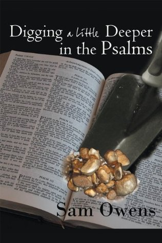 Digging a Little Deeper in the Psalms: A Book of Biblical Inspiration  by  Sam Owens