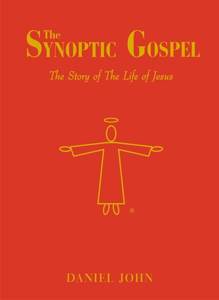 The Synoptic Gospel: The Story of The Life of Jesus  by  Daniel John
