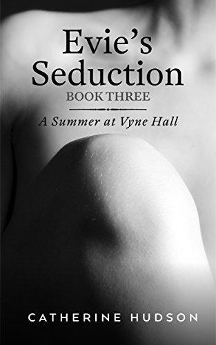 Evie's Seduction: A Georgian Romance Novella (A Summer at Vyne Hall Book 3) Catherine Hudson