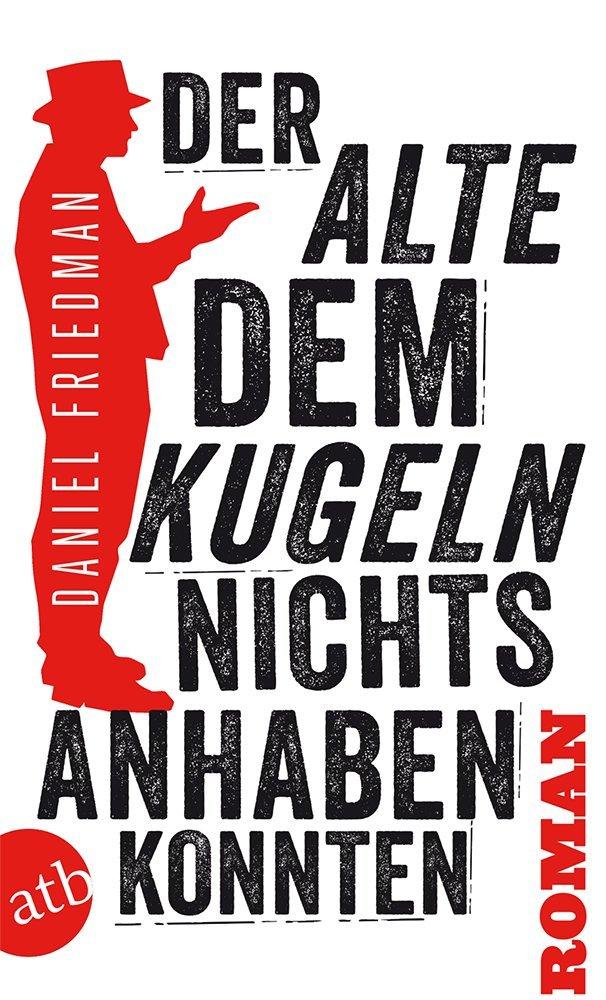Der Alte, dem Kugeln nichts anhaben konnten (Buck Schatz, #1) Daniel  Friedman